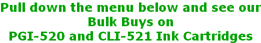 Pull down the menu below and see our Bulk Buys on  PGI-520 and CLI-521 Ink Cartridges